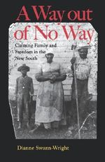 A Way Out of No Way : Claiming Family and Freedom in the New South - Dianne Swann-Wright