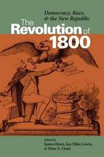 The Revolution of 1800 : Democracy, Race and the New Republic