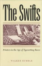 The Swifts : Printers in the Age of Typesetting Races - Walker Rumble