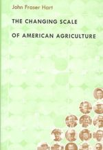 The Changing Scale of American Agriculture : Constitutional Lessons of Vietnam and Its Aftermat... - John Fraser Hart