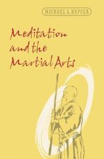 Meditation and the Martial Arts : Studies in Religion and Culture - Michael L. Raposa