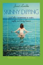 Skinny Dipping : And Other Immersions in Water, Myth, and Being Human - Janet Lembke