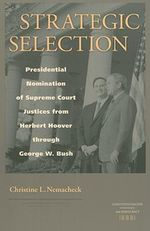 Strategic Selection : Presidential Nomination of Supreme Court Justices from Herbert Hoover Through George W. Bush - Christine L. Nemacheck