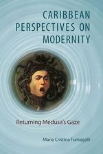 Caribbean Perspectives on Modernity : Returning Medusa's Gaze - Maria Cristina Fumagalli