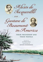 Alexis de Tocqueville and Gustave de Beaumont in America : Their Friendship and Their Travels