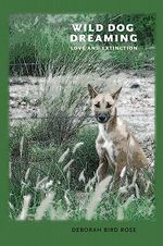 Wild Dog Dreaming : Love and Extinction - Deborah Bird Rose