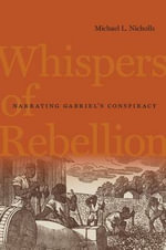 Whispers of Rebellion : Narrating Gabriel's Conspiracy - Michael L. Nicholls