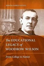 The Educational Legacy of Woodrow Wilson : From College to Nation