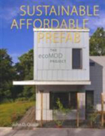 Sustainable, Affordable, Prefab : The Ecomod Project - John D. Quale