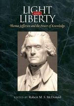 Light and Liberty : Thomas Jefferson and the Power of Knowledge