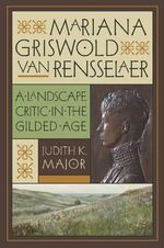 Mariana Griswold Van Rensselaer : A Landscape Critic in the Gilded Age - Judith K. Major