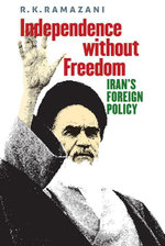 Independence without Freedom : Iran's Foreign Policy - R. K. Ramazani