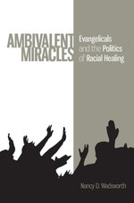 Ambivalent Miracles : Evangelicals and the Politics of Racial Healing - Nancy D. Wadsworth