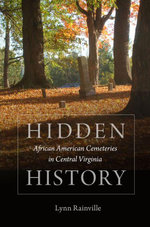 Hidden History : African American Cemeteries in Central Virginia - Lynn Rainville