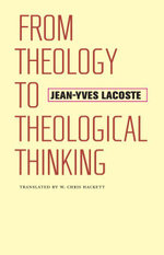 From Theology to Theological Thinking - Jean-Yves Lacoste