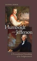 Humboldt and Jefferson : A Transatlantic Friendship of the Enlightenment - Sandra Rebok