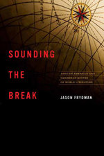 Sounding the Break : African American and Caribbean Routes of World Literature - Jason Frydman