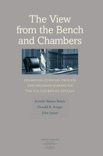 The View from the Bench and Chambers : Examining Judicial Process and Decision Making on the U.S. Courts of Appeals - Jennifer Barnes Bowie
