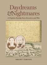 Daydreams and Nightmares : A Virginia Family Faces Secession and War - Brent Tarter