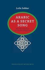 Arabic as a Secret Song : Nine Narratives from the Life of an Exiled Artist - Leila Sebbar