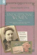 Unexceptional Women : Female Proprietors in Mid-Nineteenth-Century Albany, New York, 1830-1885 - Susan Ingalls Lewis