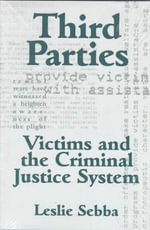 Third Parties : Victims and the Criminal Justice System - Leslie Sebba