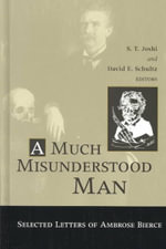 Much Misunderstood Man : Selected Letters of Ambrose Bierce - Ambrose Bierce