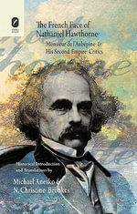 The French Face of Nathaniel Hawthorne : Monsieur de l'Aubepine and His Second Empire Critics - Associate Michael Anesko