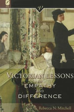 Victorian Lessons in Empathy and Difference - Rebecca N Mitchell