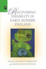 Recovering Disability in Early Modern England : A Set of Plays - David Houston Wood