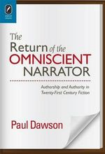 The Return of the Omniscient Narrator : Authorship and Authority in Twenty-First Century Fiction - Lecturer in English Paul Dawson