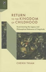 Return to the Kingdom of Childhood : Re-Envisioning the Legacy and Philosophical Relevance of Negritude - Cheikh Thiam
