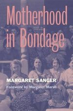 Motherhood in Bondage : Psychology of Teenage Motherhood - Margaret Sanger