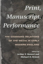 Print, Manuscript and Performance : The Changing Relations of Media in Early Modern England
