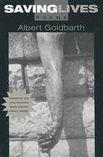 Saving Lives : Poems - Albert Goldbarth