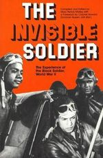 The Invisible Soldier : Experience of the Black Soldier, World War II