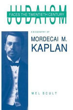 Judaism Faces the Twentieth Century : Biography of Mordecai M. Kaplan - Mel Scult