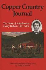 Copper Country Journal : Diary of School Master Henry Hobart, 1863-64 - Henry Hobart
