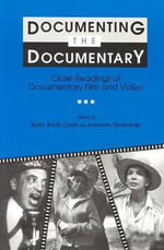 Documenting the Documentary : Close Readings of Documentary Film and Video - Author Jim Leach
