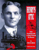 Henry's Attic : Some Fascinating Gifts to Henry Ford and His Museum - Ford R. Bryan