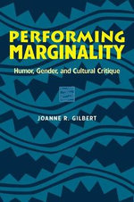 Performing Marginality : Humour, Gender and Cultural Critique - Joanne R. Gilbert
