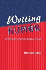 Writing Humor : Creativity and the Comic Mind - Mary Ann Rishel