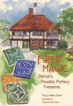 Fired Magic : Detroit's Pewabic Pottery Treasures - Marcy Heller Fisher