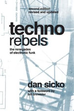 Techno Rebels : The Renegades of Electronic Funk - Dan Sicko