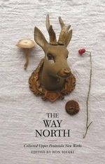 The Way North : Collected Upper Peninsula New Works