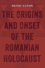 The Origins and Onset of the Romanian Holocaust : A Boy Avenger, a Nazi Diplomat, and a Murder in Pa... - Henry Eaton