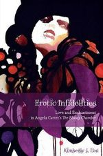 Erotic Infidelities : Love and Enchantment in Angela Carter's The Bloody Chamber - Kimberly J. Lau