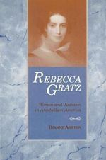 Rebecca Gratz : Women and Judaism in Antebellum America - Author Dianne Ashton