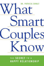 What Smart Couples Know : The Secret to a Happy Relationship - Patricia Covalt