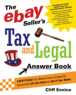 The Ebay Seller's Tax and Legal Answer Book : Everything You Need to Know to Keep the Governement Off Your Back and Out of Your Wallet - Cliff Ennico